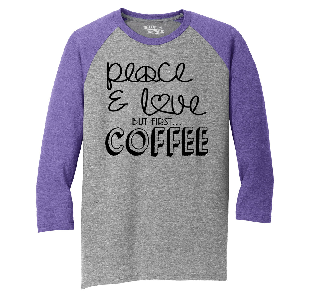 Peace and Love But First Coffee Mens Tri-Blend 3/4 Sleeve Raglan