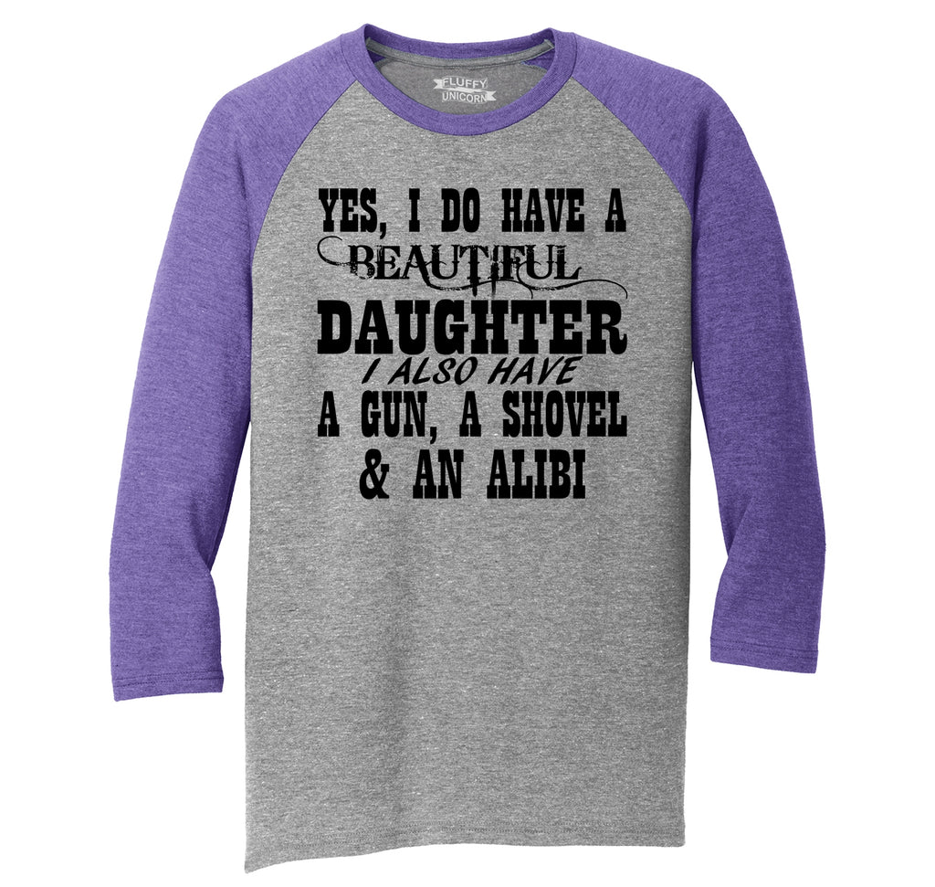Yes I Do Have A Beautiful Daughter Gun Shovel Alibi Mens Tri-Blend 3/4 Sleeve Raglan