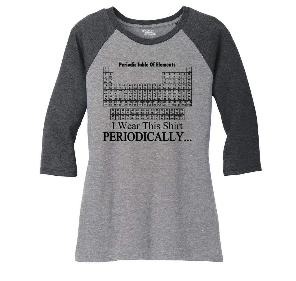 I Wear This Shirt Periodically Funny Science Shirt Cute Nerd Geek Shirt Ladies Tri-Blend 3/4 Sleeve Raglan