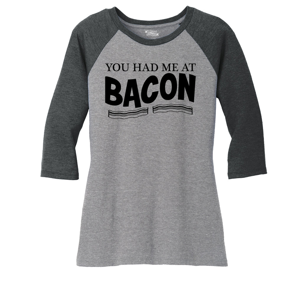 You Had Me At Bacon Funny Bacon Food Lover Gift Tee Ladies Tri-Blend 3/4 Sleeve Raglan