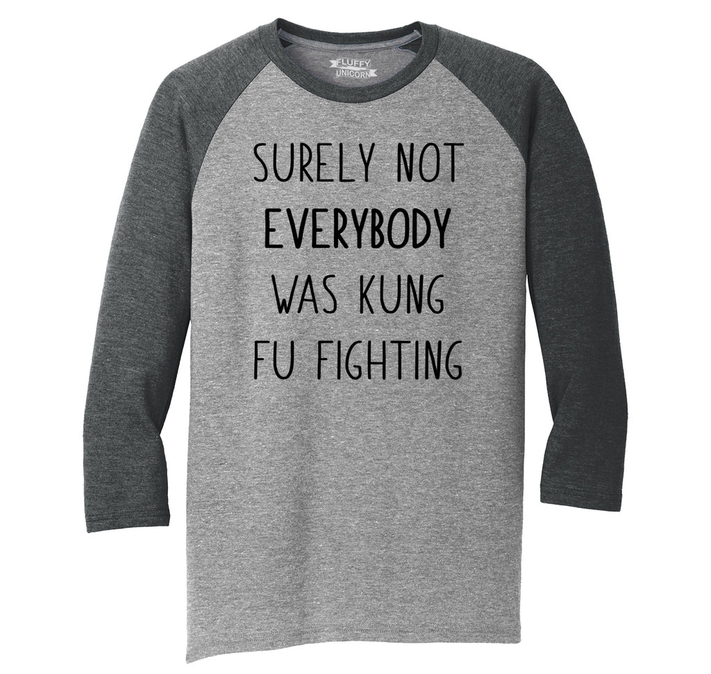 Surely Not Everybody Kung Fu Fighting Mens Tri-Blend 3/4 Sleeve Raglan
