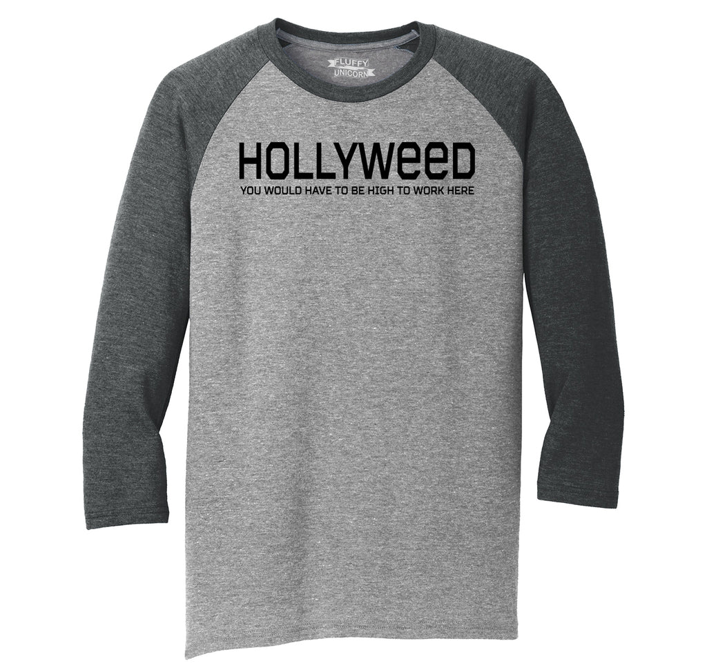 Hollyweed Have To Be High Work Here Funny Hollywood Cali Stoner Weed Gift Tee Mens Tri-Blend 3/4 Sleeve Raglan