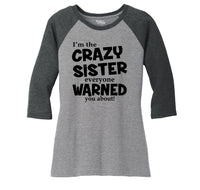 I'm The Crazy Sister Warned About Ladies Tri-Blend 3/4 Sleeve Raglan