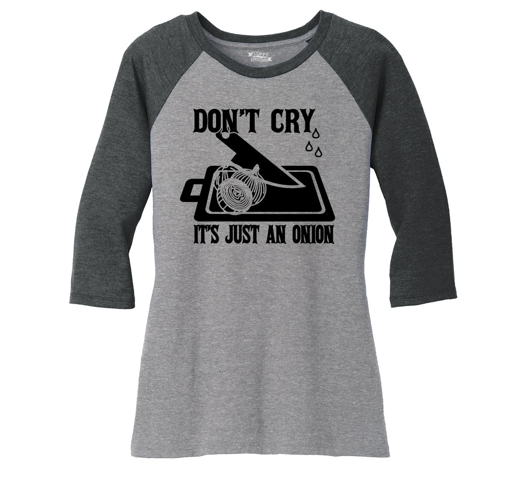 Don't Cry It's Just An Onion Ladies Tri-Blend 3/4 Sleeve Raglan