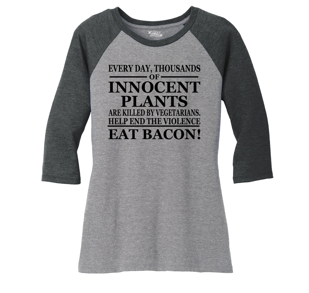 Every Day Innocent Plants Murdered Eat Bacon Shirt Ladies Tri-Blend 3/4 Sleeve Raglan