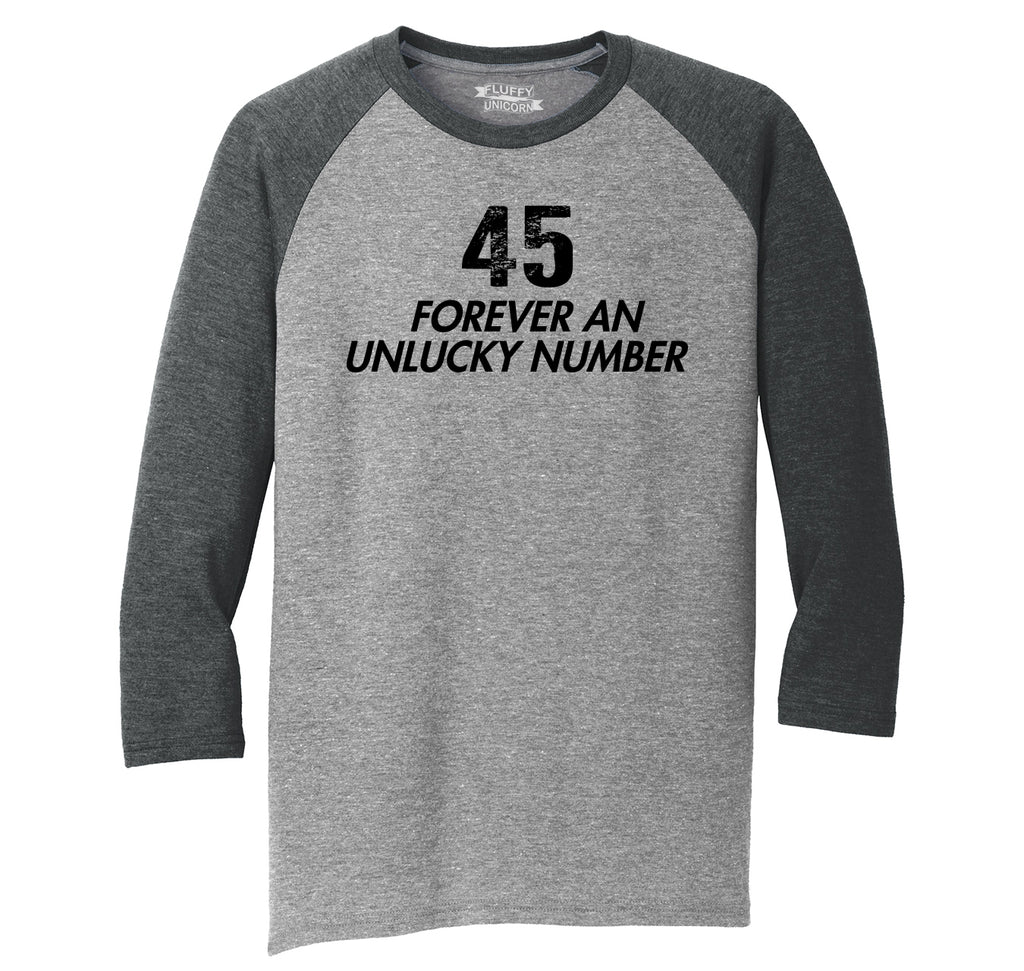 45 Forever An Unlucky Number Anti Trump Political Tee Mens Tri-Blend 3/4 Sleeve Raglan