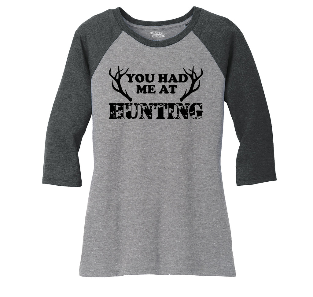 You Had Me At Hunting Ladies Tri-Blend 3/4 Sleeve Raglan