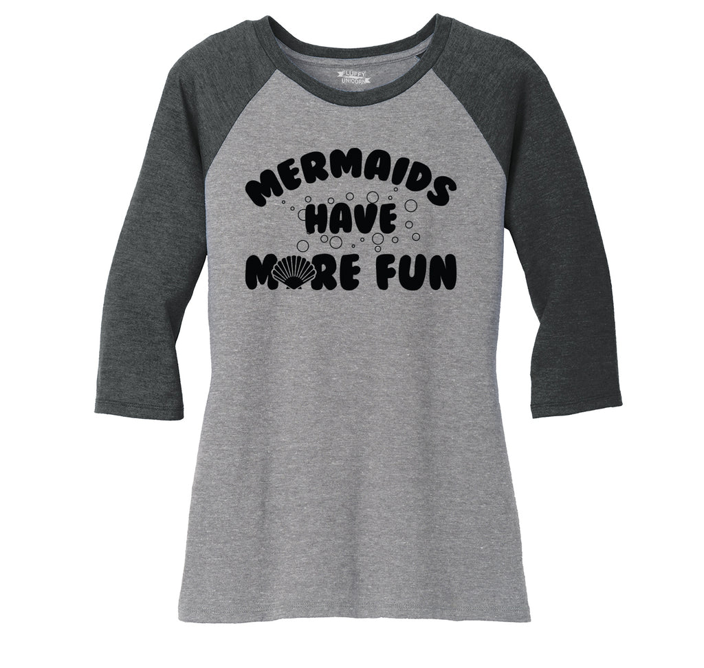 Mermaids Have More Fun Ladies Tri-Blend 3/4 Sleeve Raglan