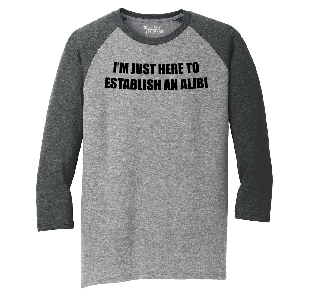 I'm Just Here To Establish An Alibi Funny Party Tee Mens Tri-Blend 3/4 Sleeve Raglan