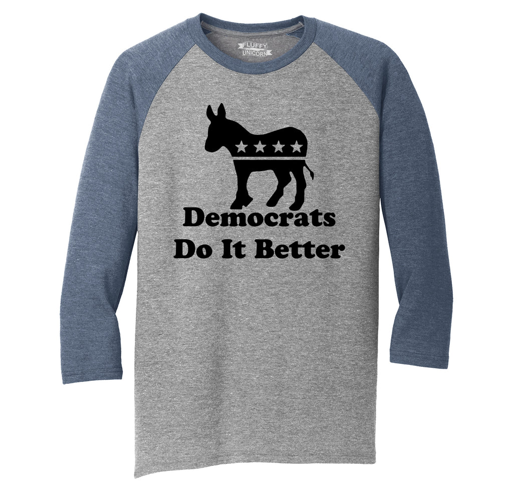 Democrats Do It Better Funny Political Tee Mens Tri-Blend 3/4 Sleeve Raglan