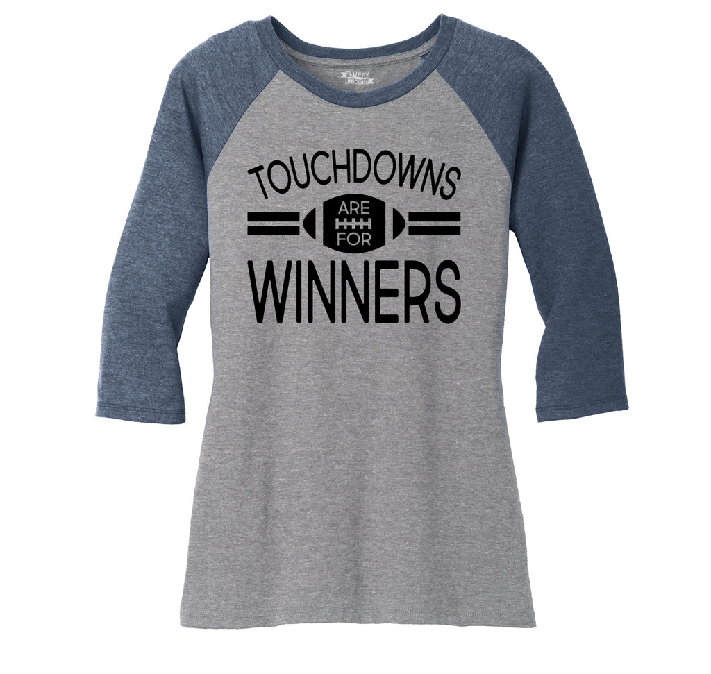 Touchdowns Are For Winners Football Sports Tee Ladies Tri-Blend 3/4 Sleeve Raglan
