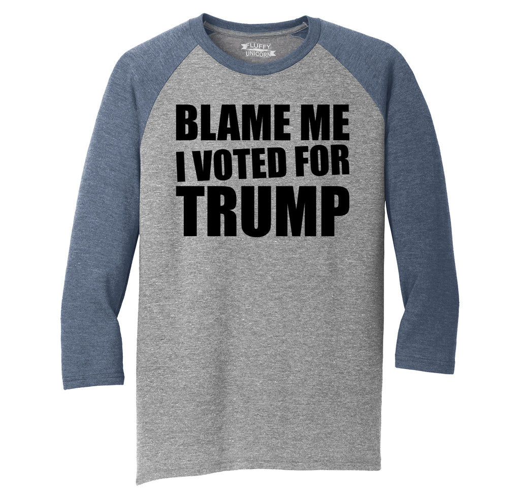 Blame Me I Voted Trump Tee Republican Anti Hillary Political Elections Tee Mens Tri-Blend 3/4 Sleeve Raglan