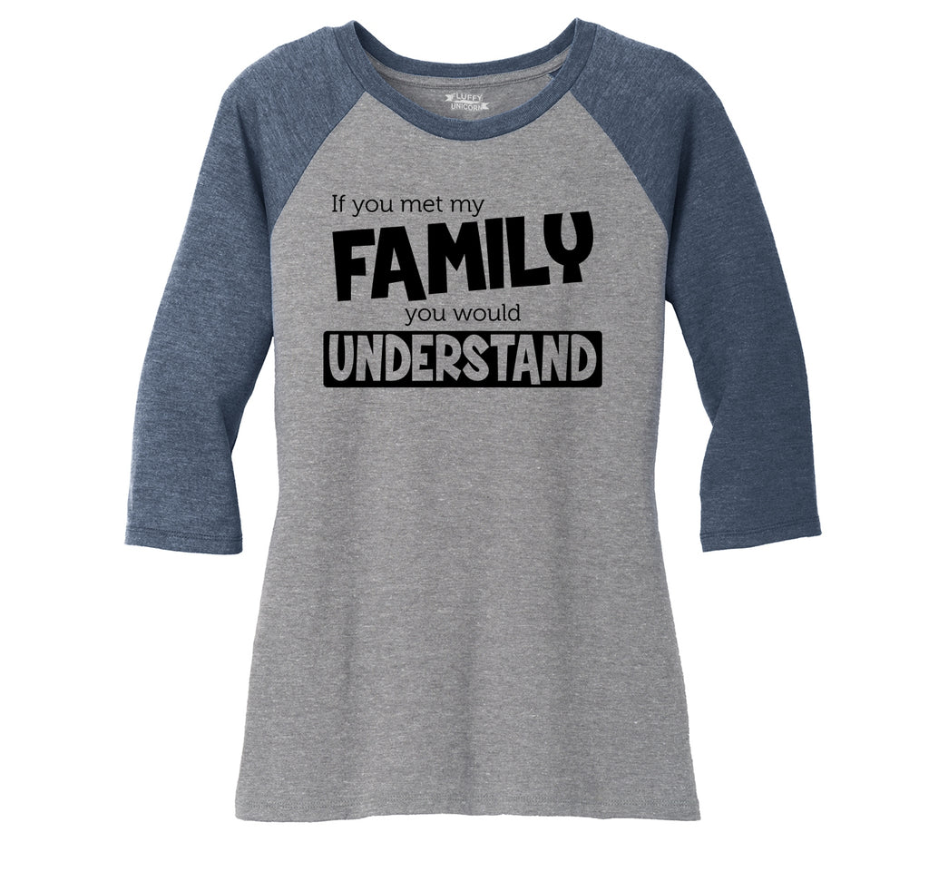 If You Met My Family Understand Funny Tee Ladies Tri-Blend 3/4 Sleeve Raglan