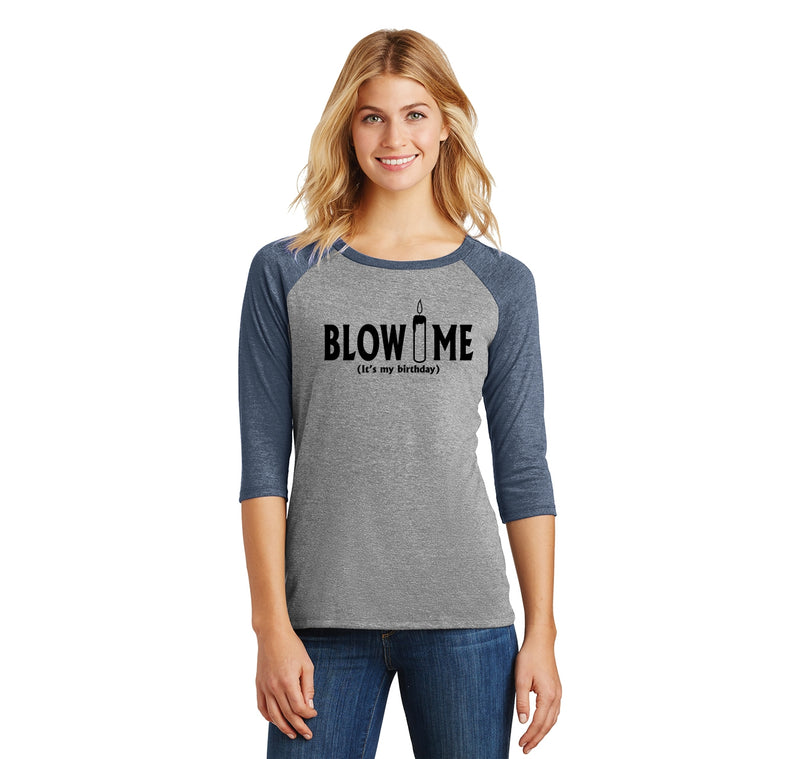 Blow Me It's My Birthday Funny B-Day Party Shirt Ladies Tri-Blend 3/4 Sleeve Raglan