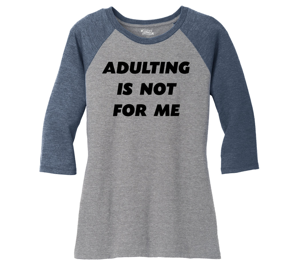 Adulting Is Not For Me Funny Birthday Gift Tee Ladies Tri-Blend 3/4 Sleeve Raglan