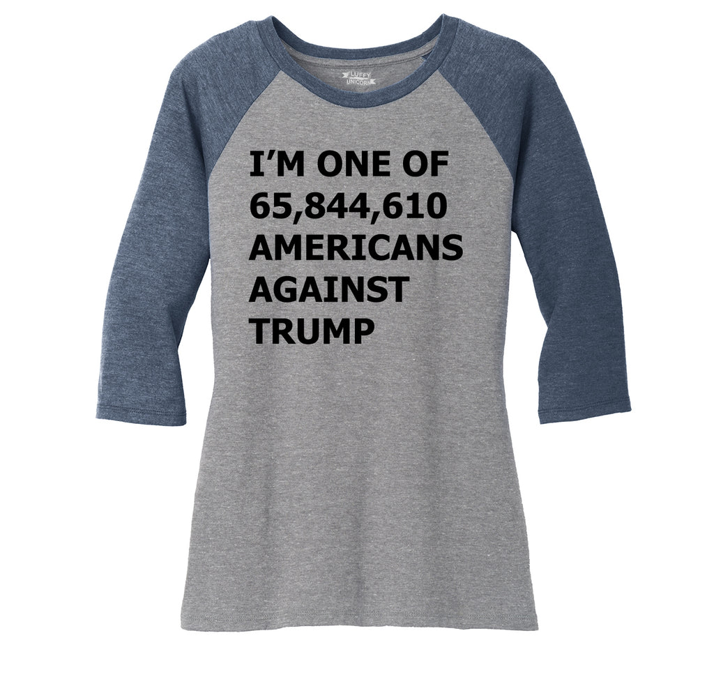 I'm One Of 65844610 Americans Against Trump Anti Trump Political Tee Ladies Tri-Blend 3/4 Sleeve Raglan