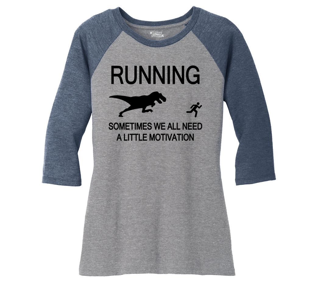 Running Sometimes We Need A Little Motivation Funny Gym Shirt Ladies Tri-Blend 3/4 Sleeve Raglan