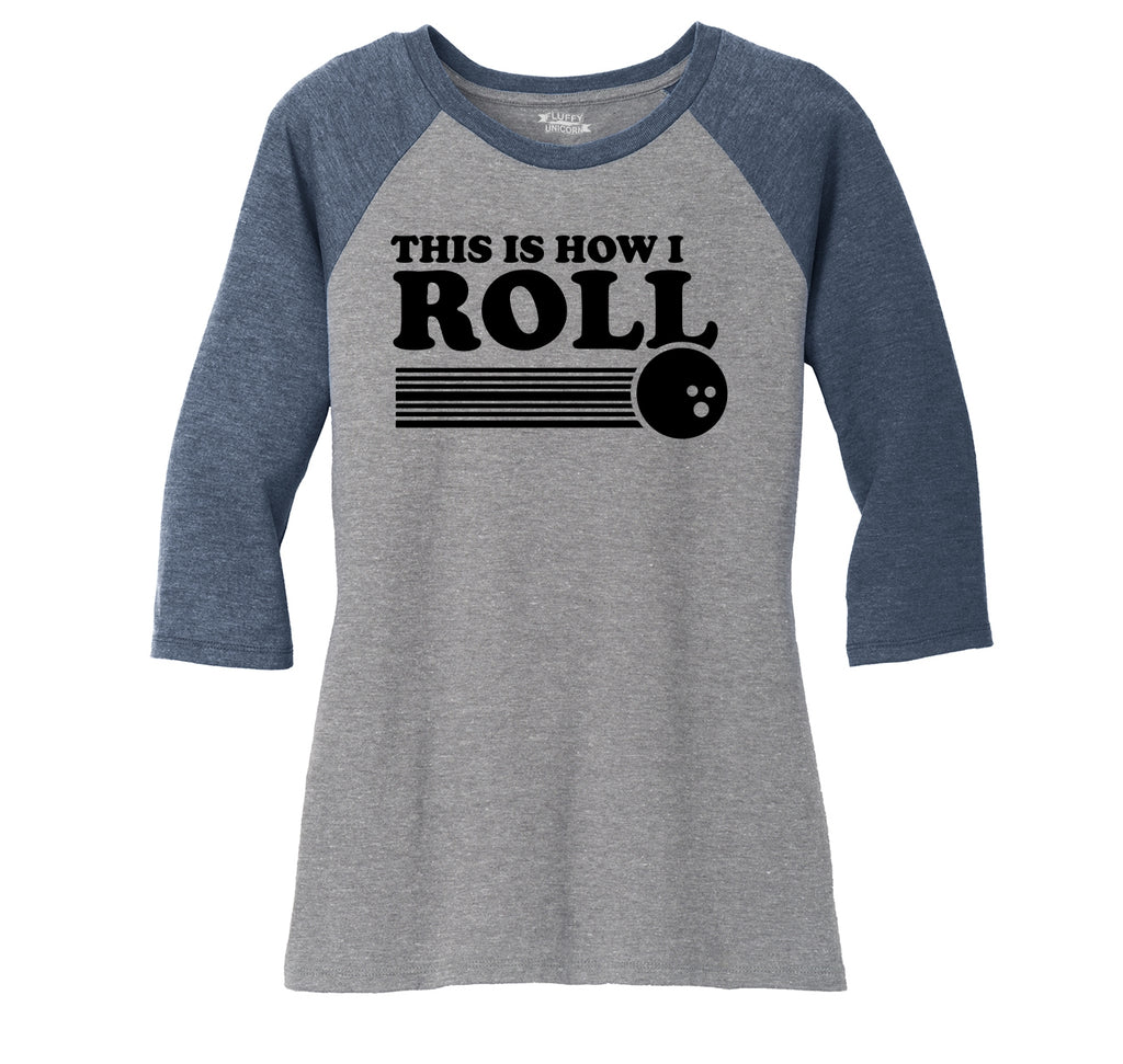 This Is How I Roll Ladies Tri-Blend 3/4 Sleeve Raglan