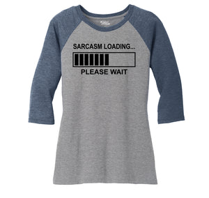 Sarcasm Loading Ladies Tri-Blend 3/4 Sleeve Raglan