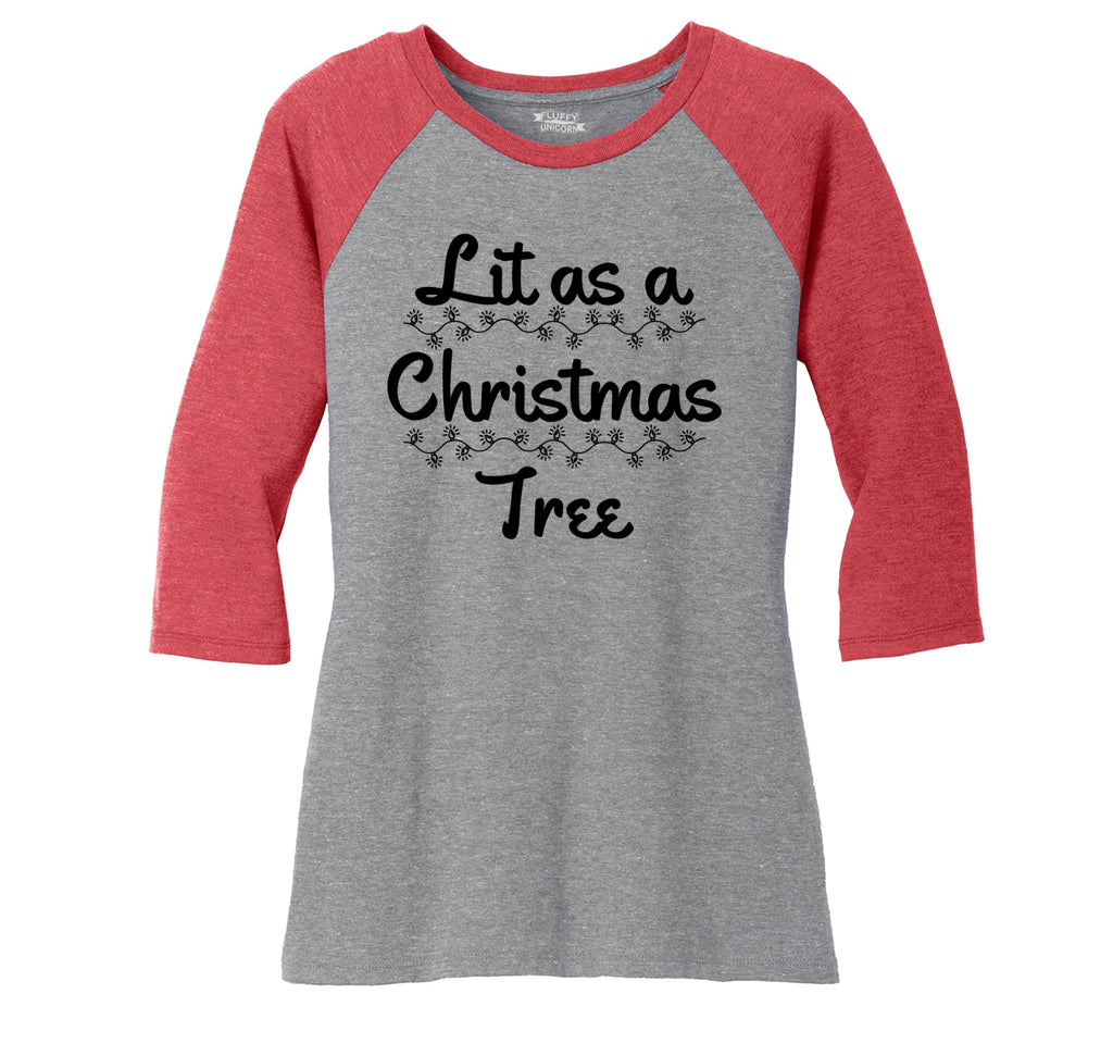 Lit As A Christmas Tree Ladies Tri-Blend 3/4 Sleeve Raglan