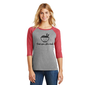 I Love You Pho Real Funny Asian Chinese Food Graphic Tee Ladies Tri-Blend 3/4 Sleeve Raglan