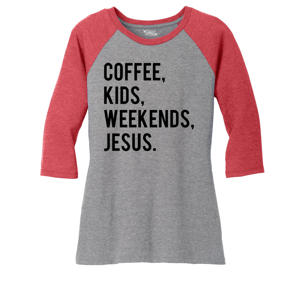 Coffee Kids Weekends Jesus Ladies Tri-Blend 3/4 Sleeve Raglan