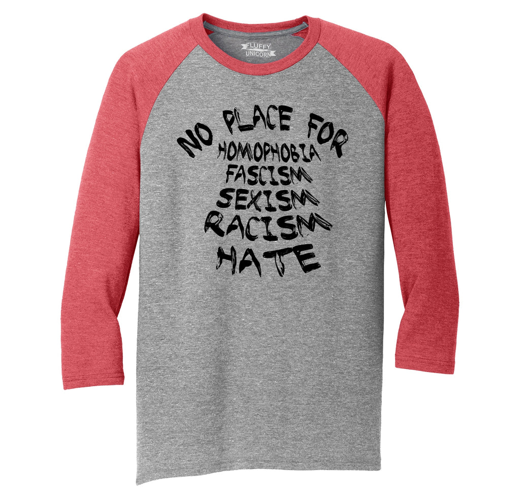 No Place For Homophobia Fascism Sexism Racism Hate Mens Tri-Blend 3/4 Sleeve Raglan