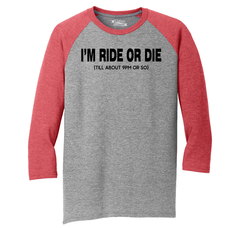 I'm Ride Or Die Till 9PM Mens Tri-Blend 3/4 Sleeve Raglan