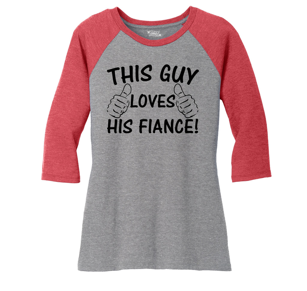 This Guy Loves His Fiance Ladies Tri-Blend 3/4 Sleeve Raglan