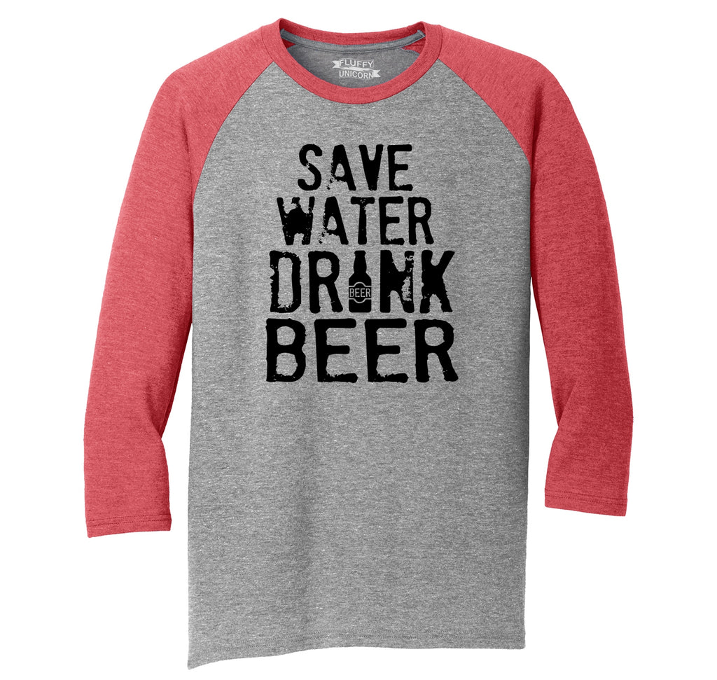 Save Water Drink Beer Mens Tri-Blend 3/4 Sleeve Raglan