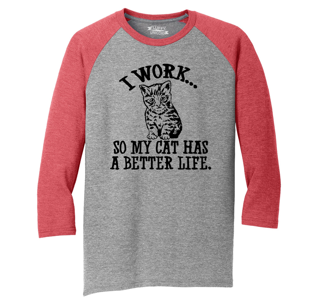 I Work So My Cat Has Better Life Funny Cat Kitten Lover Tee Mens Tri-Blend 3/4 Sleeve Raglan