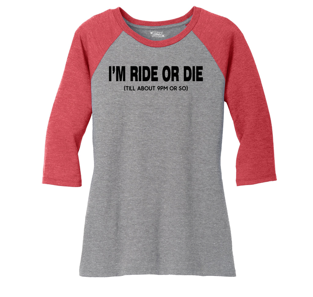 I'm Ride Or Die Till 9PM Ladies Tri-Blend 3/4 Sleeve Raglan