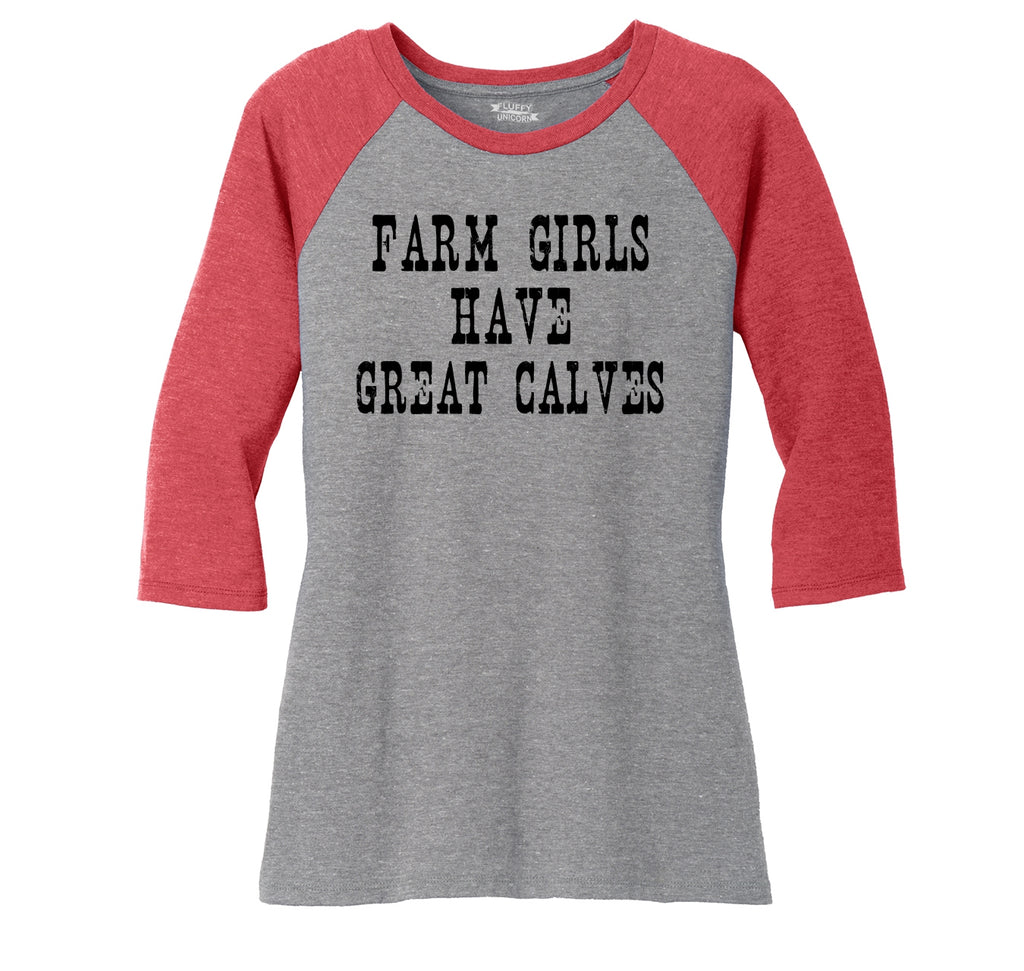 Farm Girls Have Great Calves Ladies Tri-Blend 3/4 Sleeve Raglan
