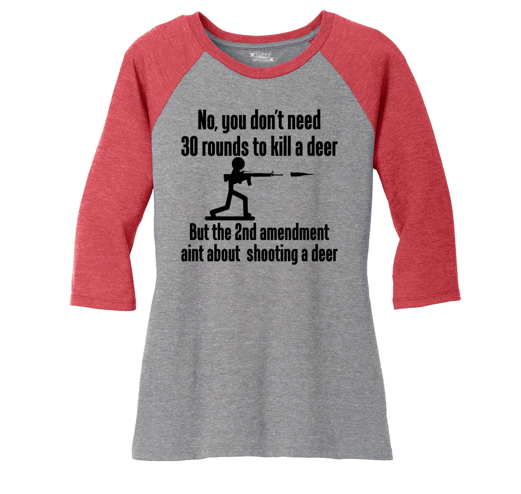 Don't Need 30 Rounds To Shoot Deer 2nd Amendment Aint About Deer Ladies Tri-Blend 3/4 Sleeve Raglan