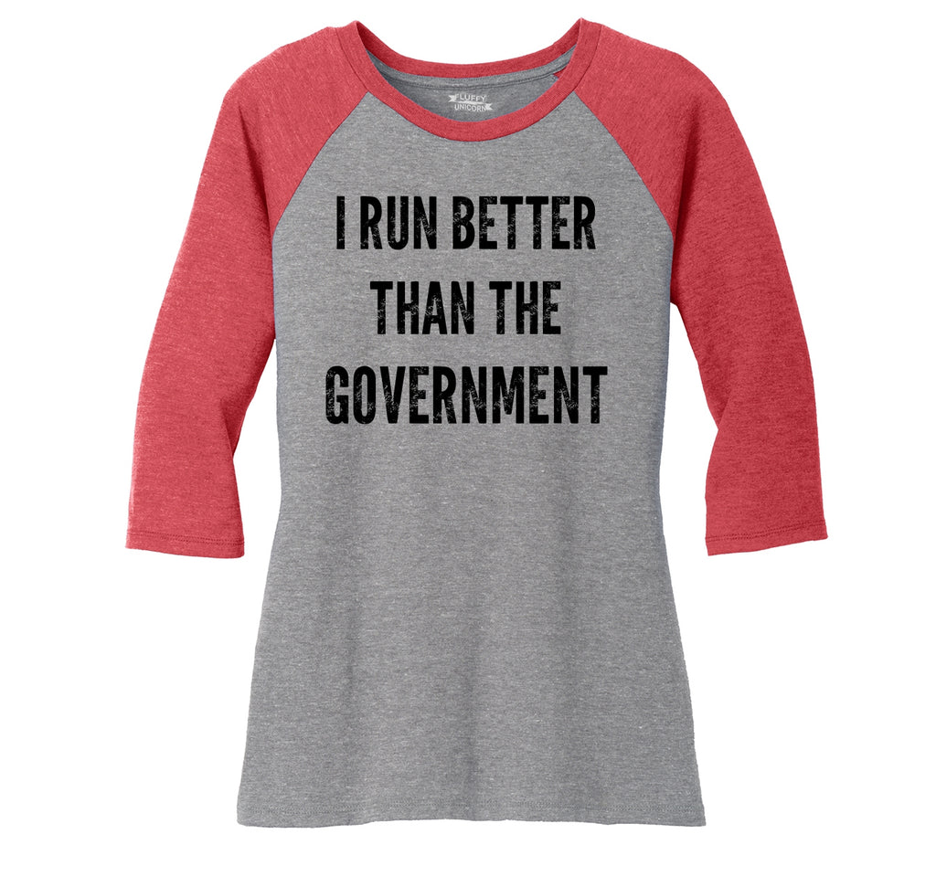 I Run Better Than The Government Ladies Tri-Blend 3/4 Sleeve Raglan