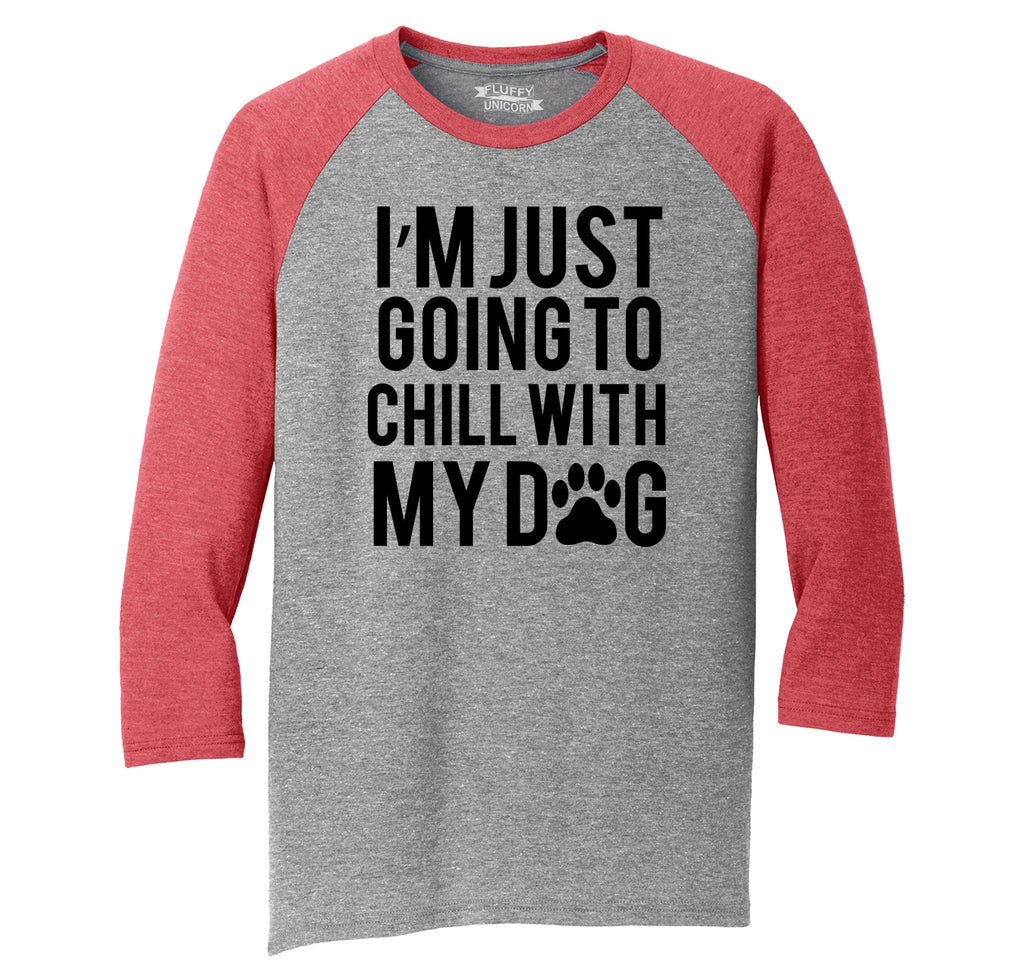 I'm Just Going To Chill With My Dog Mens Tri-Blend 3/4 Sleeve Raglan