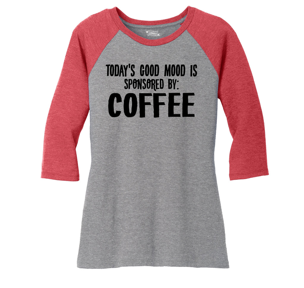 Todays Good Mood Sponsored By Coffee Ladies Tri-Blend 3/4 Sleeve Raglan