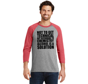 Not To Get Technical Alcohol Is A Solution Mens Tri-Blend 3/4 Sleeve Raglan