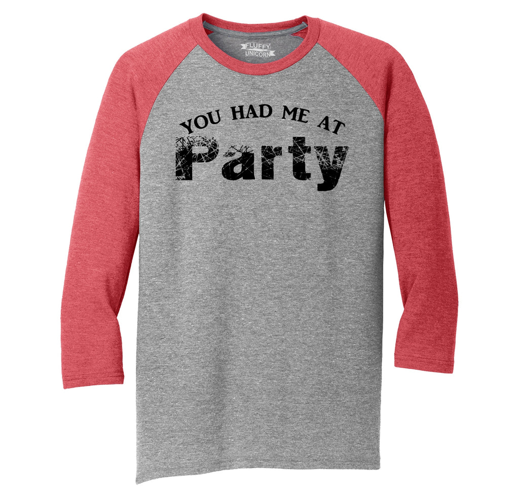 You Had Me At Party Mens Tri-Blend 3/4 Sleeve Raglan