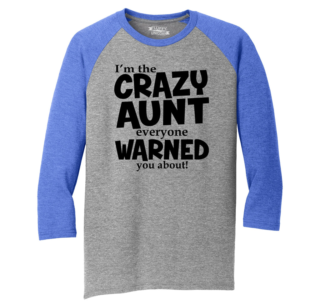 I'm The Crazy Aunt Everyone Warned You About Mens Tri-Blend 3/4 Sleeve Raglan