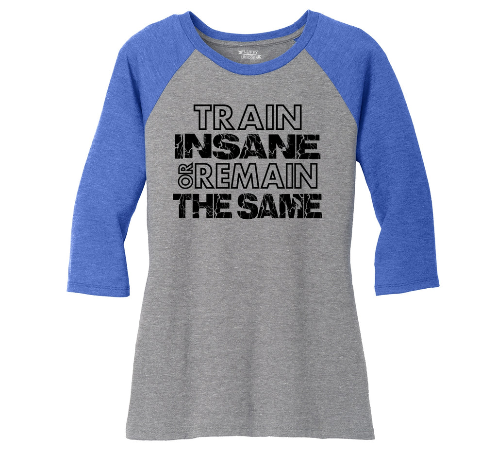 Train Insane Or Remain The Same Motivational Workout Shirt Ladies Tri-Blend 3/4 Sleeve Raglan