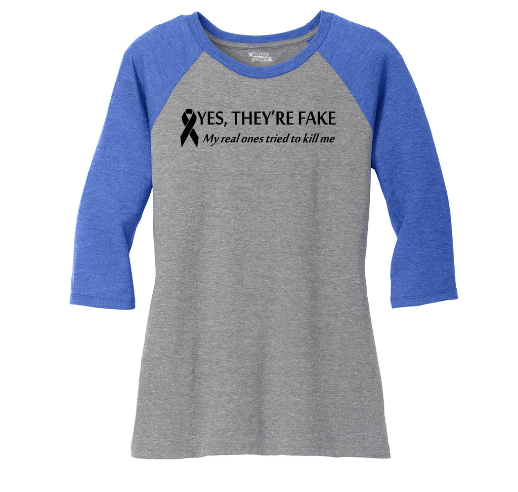 Yes They're Fake My Real Ones Tried To Kill Me Breast Cancer Awareness Shirt Ladies Tri-Blend 3/4 Sleeve Raglan