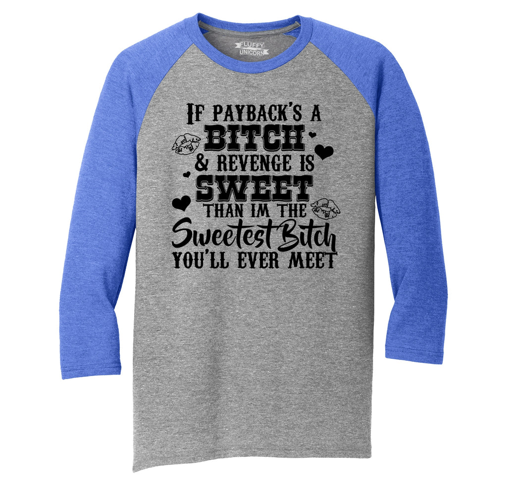 If Paybacks A Bitch Revenge Is Sweet Mens Tri-Blend 3/4 Sleeve Raglan