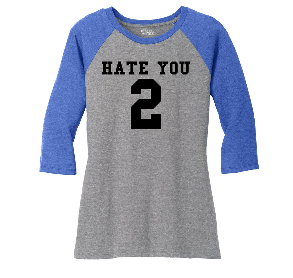 Hate You 2 Too Funny Tee Sports Party Anti Social Gift Tee Ladies Tri-Blend 3/4 Sleeve Raglan