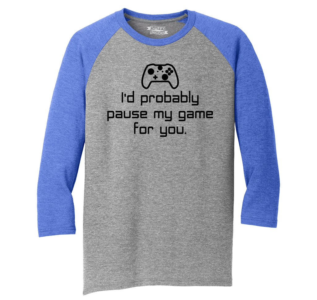 Id Probably Pause My Game For You Mens Tri-Blend 3/4 Sleeve Raglan