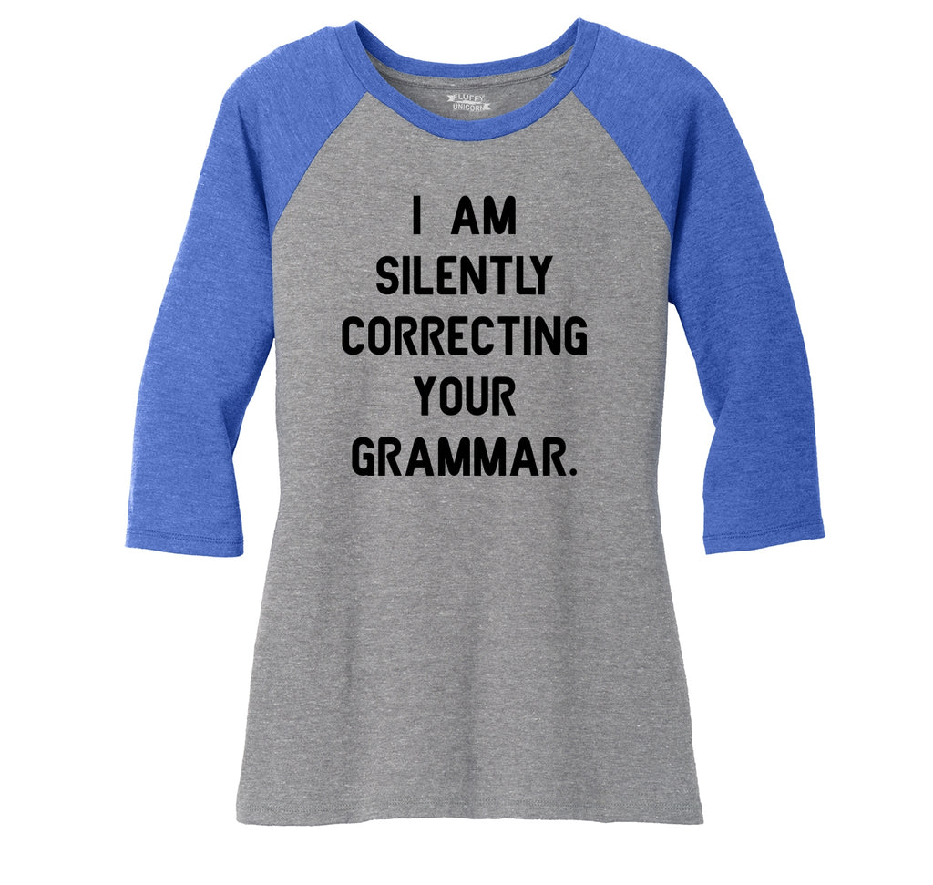 I Am Silently Correcting Your Grammar Funny College Teacher Tee Ladies Tri-Blend 3/4 Sleeve Raglan