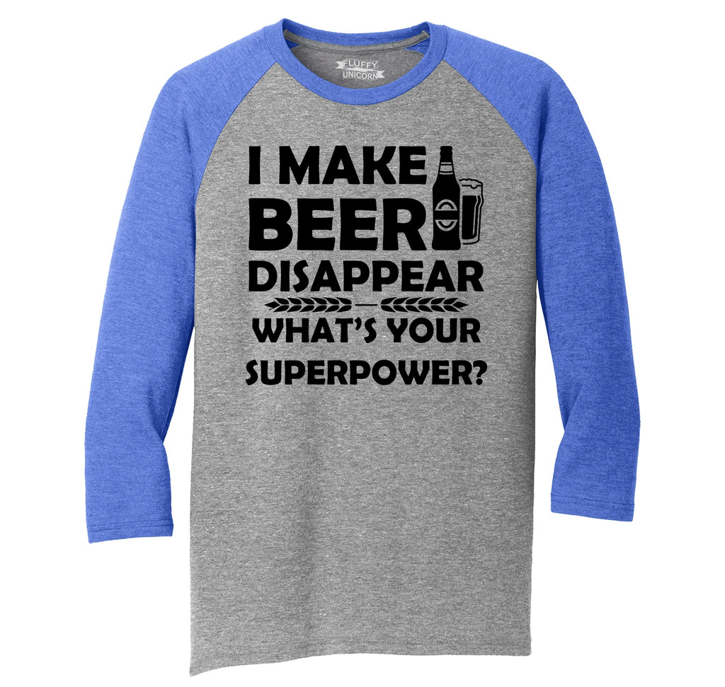 I Make Beer Disappear Your Superpower Funny Party Tee Mens Tri-Blend 3/4 Sleeve Raglan