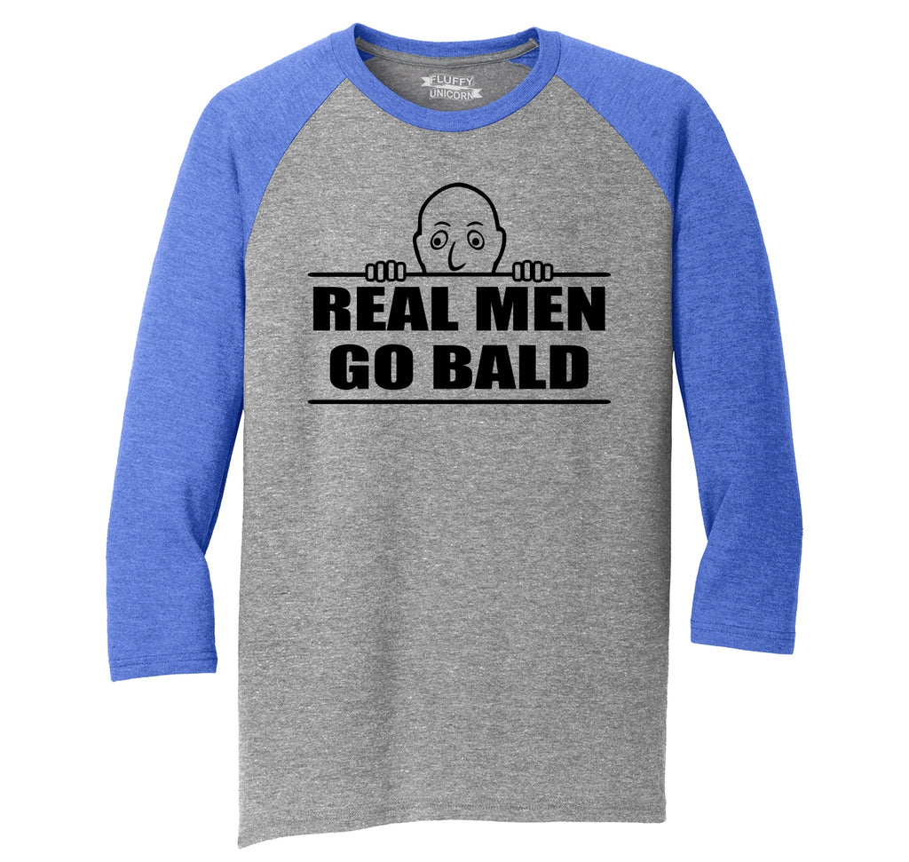 Real Men Go Bald Mens Tri-Blend 3/4 Sleeve Raglan
