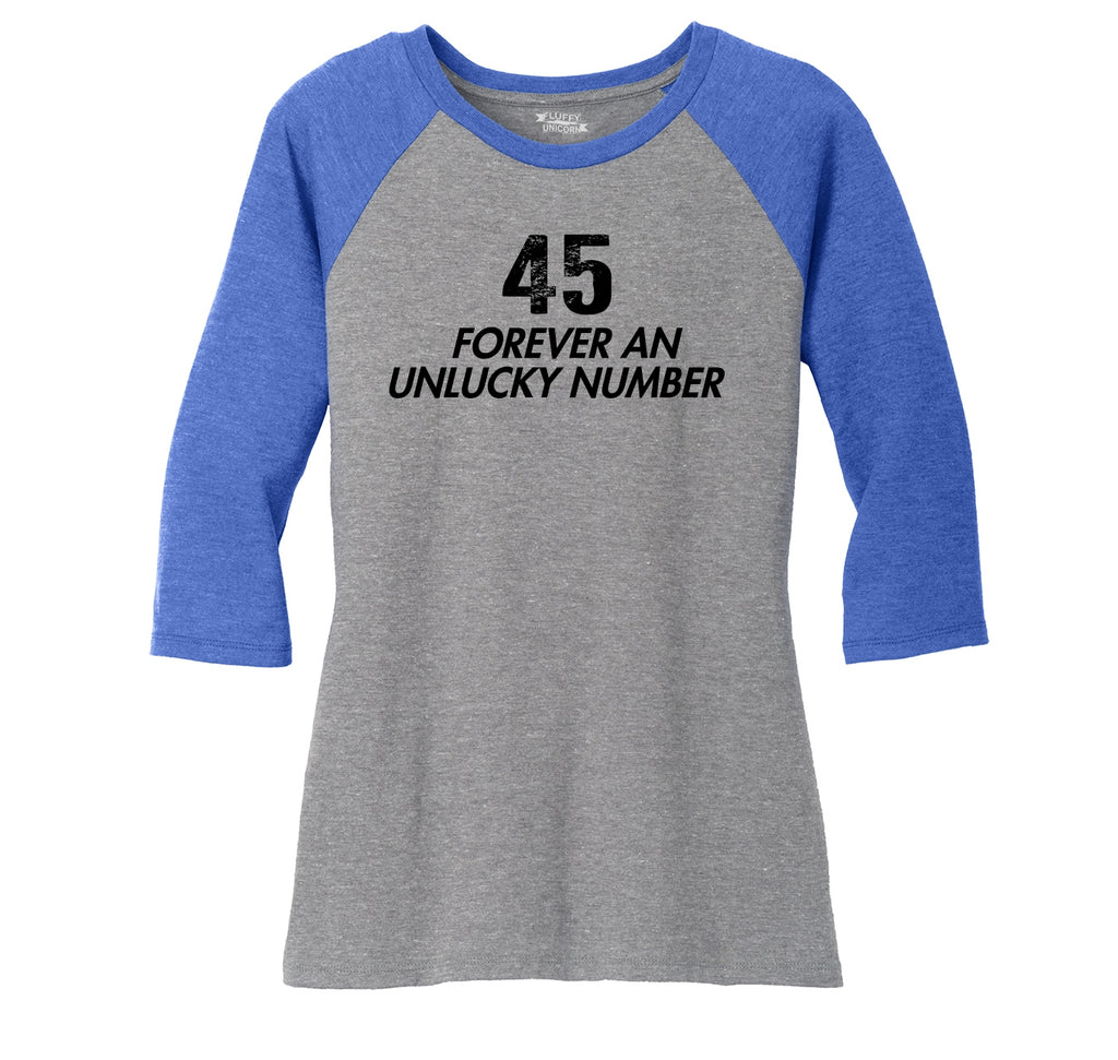 45 Forever An Unlucky Number Anti Trump Political Tee Ladies Tri-Blend 3/4 Sleeve Raglan
