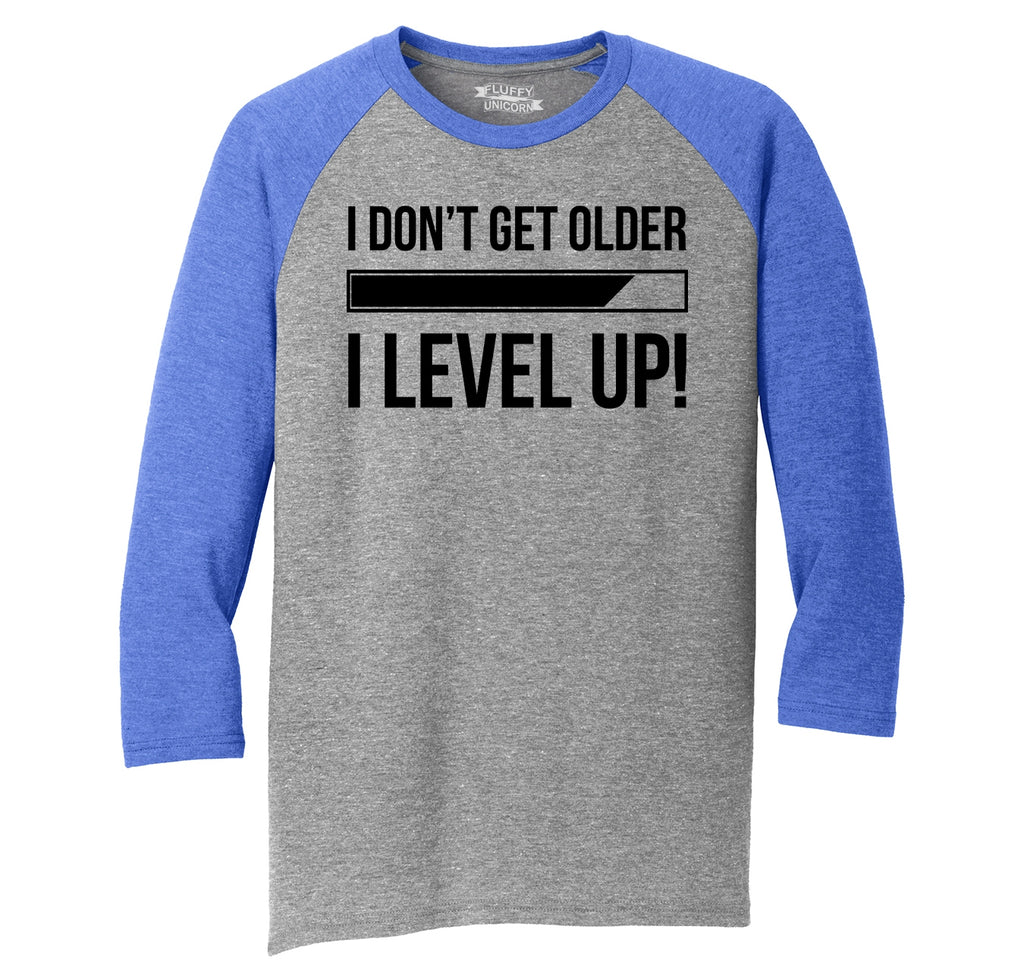 I Don't Get Older I Level Up Mens Tri-Blend 3/4 Sleeve Raglan